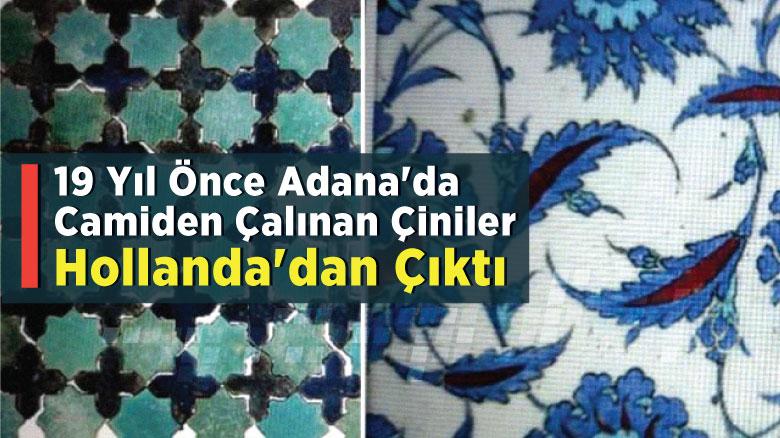 19 yıl önce Adana'da camiden çalınan çiniler Hollanda'dan çıktı