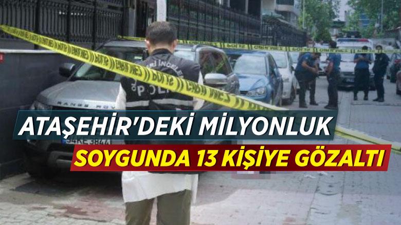 Ataşehir'deki milyonluk soygunda 13 kişiye gözaltı