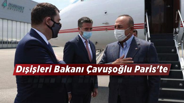 Dışişleri Bakanı Çavuşoğlu Paris'te