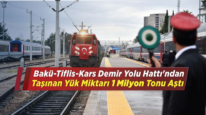 Bakü-Tiflis-Kars Demir Yolu Hattı'ndan taşınan yük miktarı 1 milyon tonu aştı