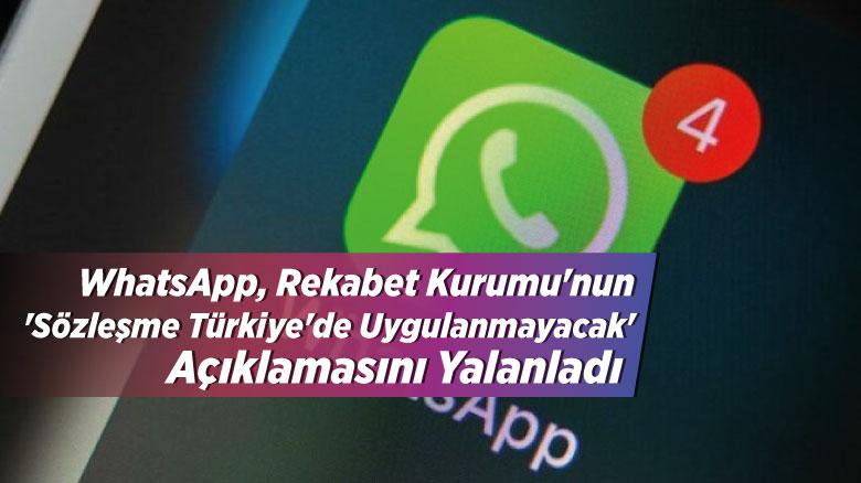 WhatsApp, Rekabet Kurumu'nun 'Sözleşme Türkiye'de Uygulanmayacak' Açıklamasını Yalanladı