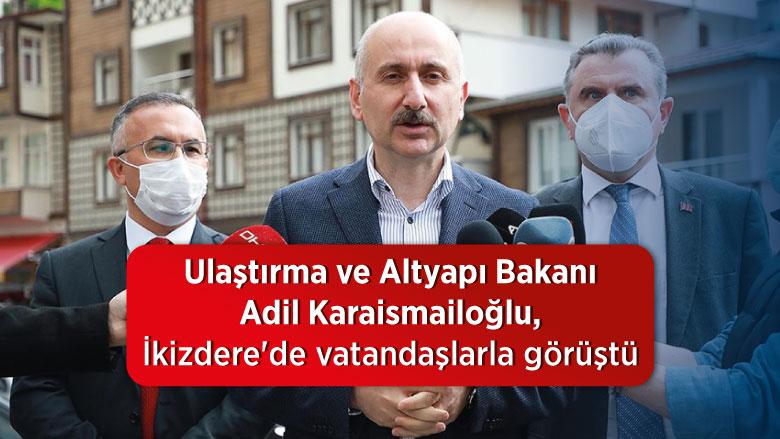 Ulaştırma ve Altyapı Bakanı Adil Karaismailoğlu, İkizdere'de vatandaşlarla görüştü