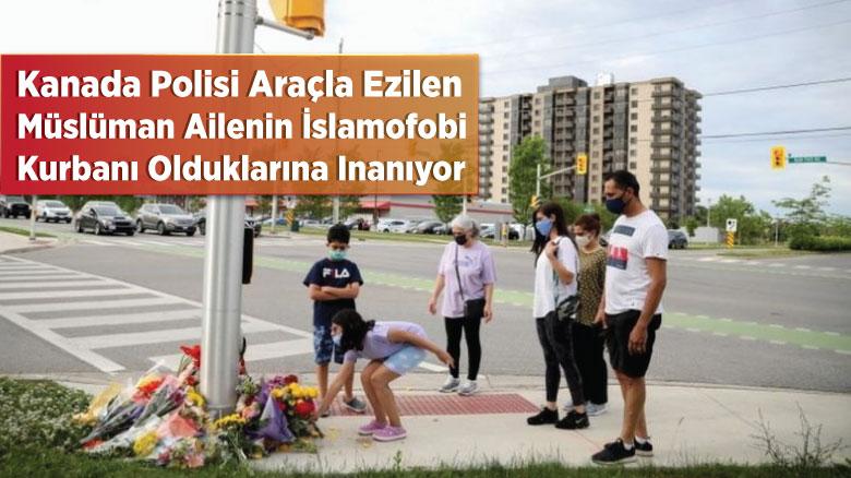 Kanada polisi araçla ezilen Müslüman ailenin İslamofobi kurbanı olduklarına inanıyor