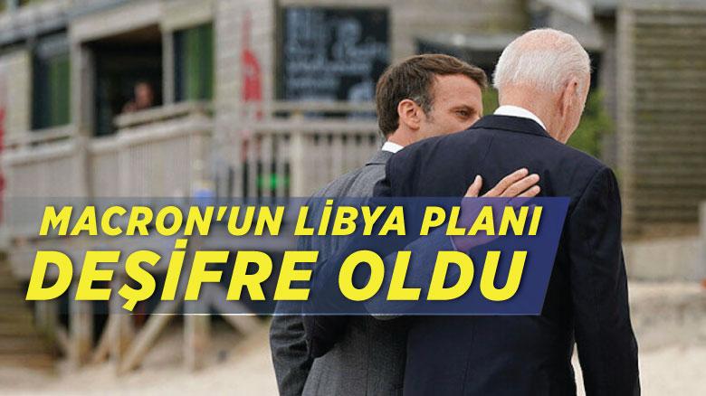 Macron'un Libya planı deşifre oldu
