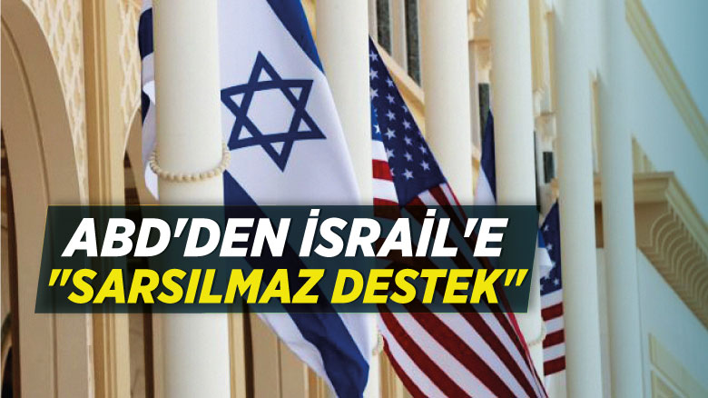 """ABD'den İsrail'e """"sarsılmaz destek"""""""