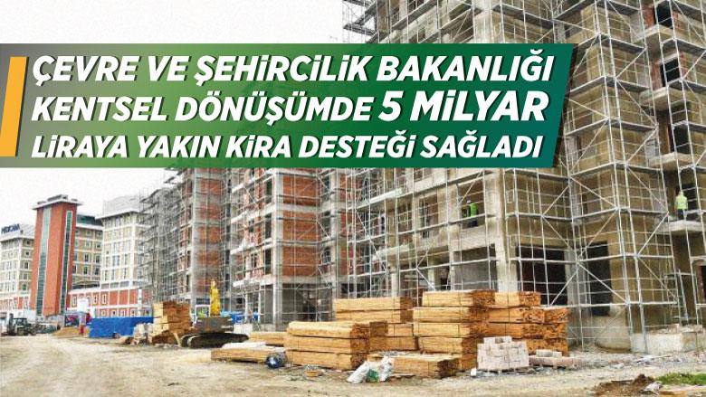Çevre ve Şehircilik Bakanlığı'ndan kentsel dönüşüme 5 milyar lira kira desteği