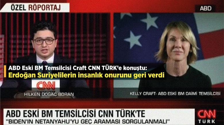 ABD Eski BM Temsilcisi Craft CNN TÜRK'e konuştu: Erdoğan Suriyelilerin insanlık onurunu geri verdi