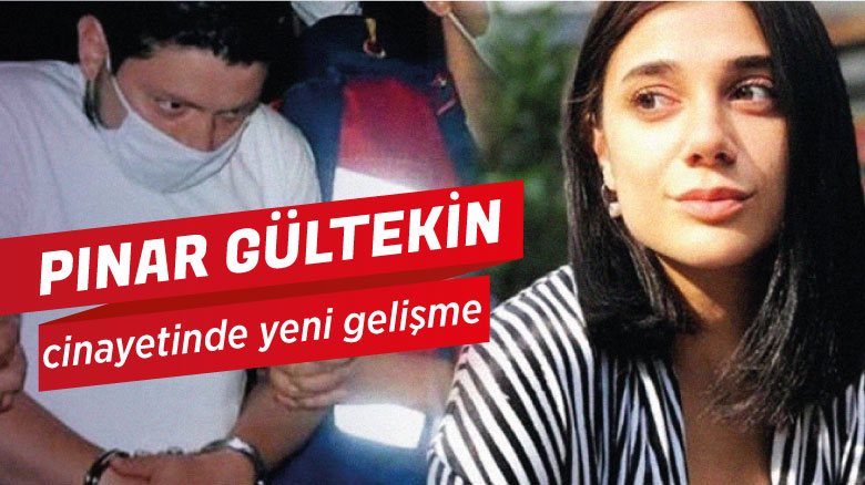 Pınar Gültekin cinayetinde yeni gelişme