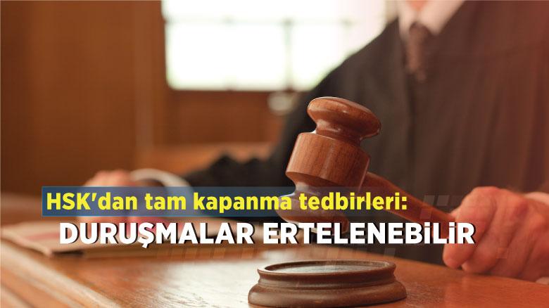 HSK'dan tam kapanma tedbirleri: Duruşmalar ertelenebilir