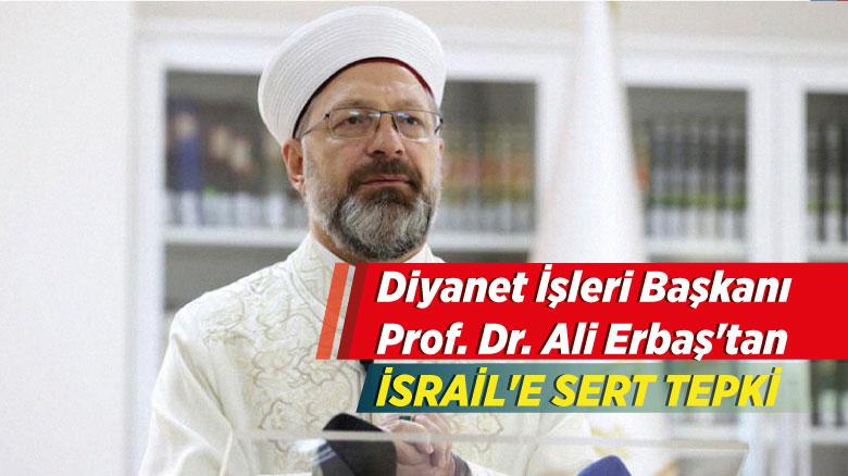 Diyanet İşleri Başkanı Prof. Dr. Ali Erbaş'tan İsrail'e sert tepki