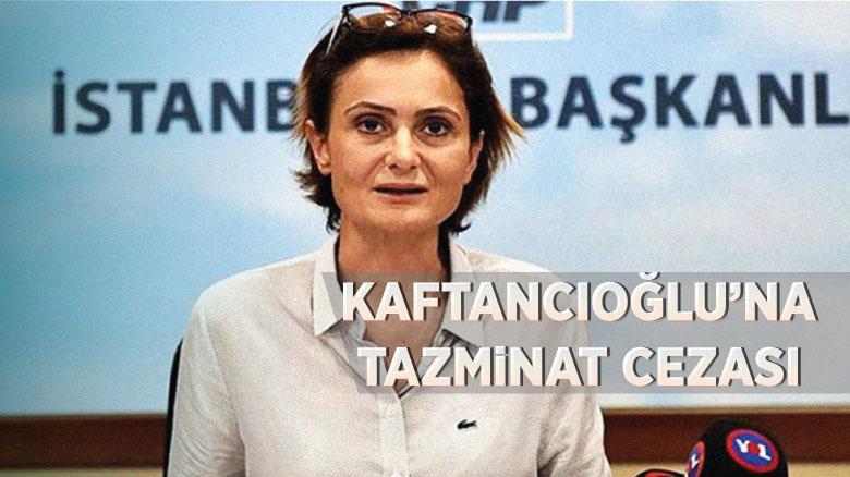 Kaftancıoğlu'na tazminat cezası
