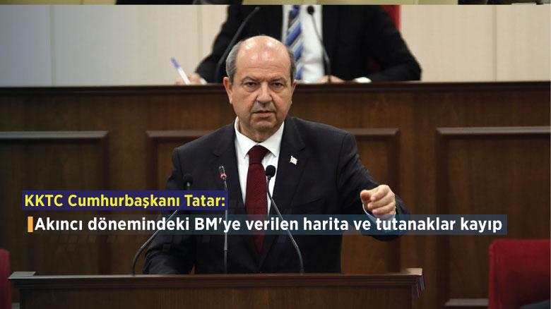 KKTC Cumhurbaşkanı Tatar: Akıncı dönemindeki BM'ye verilen harita ve tutanaklar kayıp