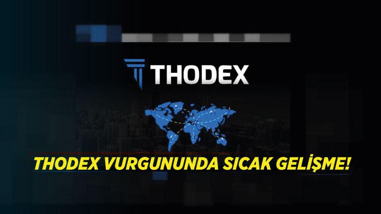 Thodex vurgununda sıcak gelişme!