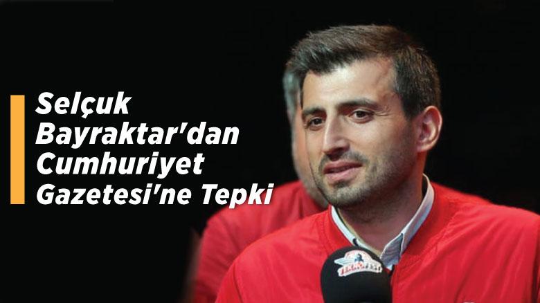 Selçuk Bayraktar'dan Cumhuriyet Gazetesi'ne tepki
