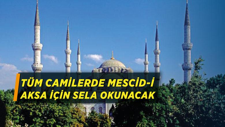 Tüm camilerde Mescid-i Aksa için sela okunacak
