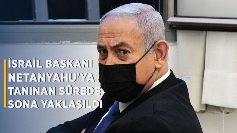 İsrail Başkanı Netanyahu'ya tanınan sürede sona yaklaşıldı