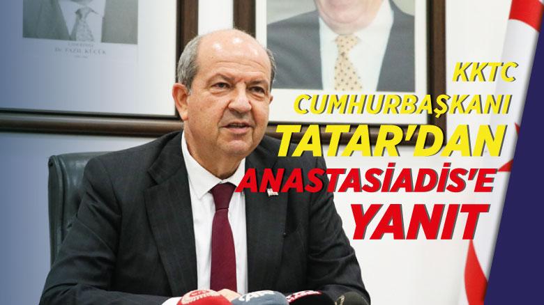 KKTC Cumhurbaşkanı Tatar'dan Anastasiadis'e yanıt
