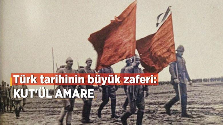 Türk tarihinin büyük zaferi: Kut'ül Amare