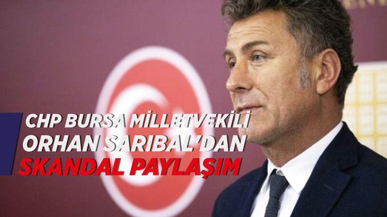 CHP Bursa Milletvekili Orhan Sarıbal'dan skandal paylaşım