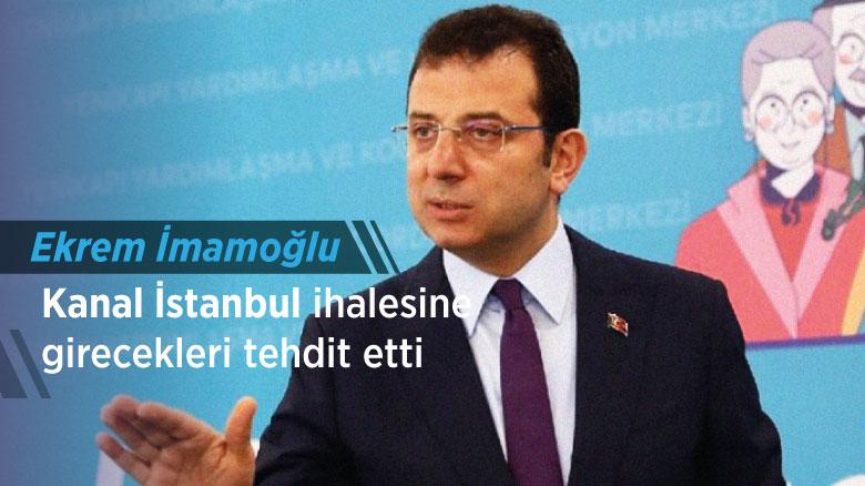 Ekrem İmamoğlu Kanal İstanbul ihalesine girecekleri tehdit etti