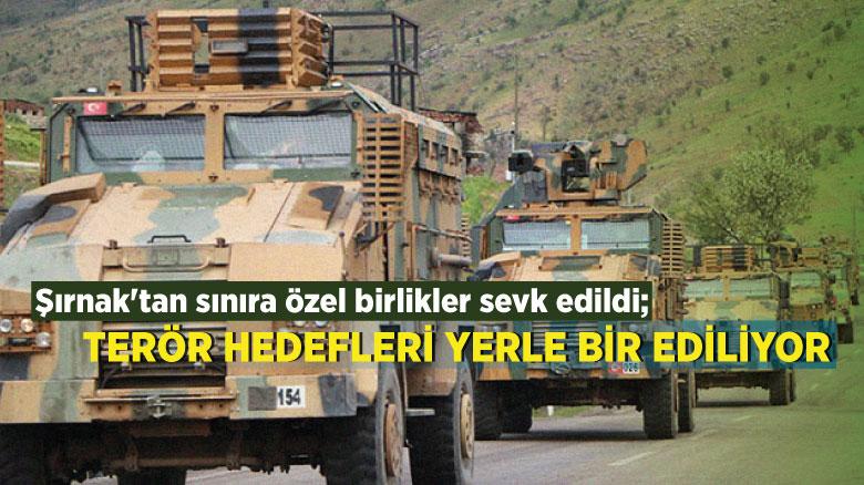 Şırnak'tan sınıra özel birlikler sevk edildi; terör hedefleri yerle bir ediliyor