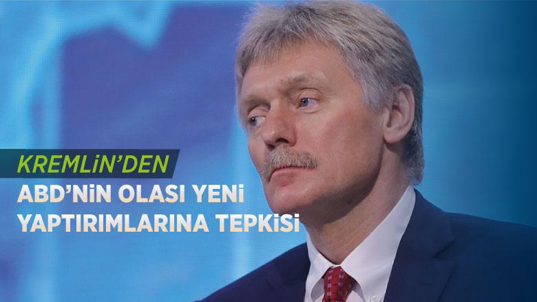 Kremlin'den ABD'nin olası yeni yaptırımlarına tepkisi