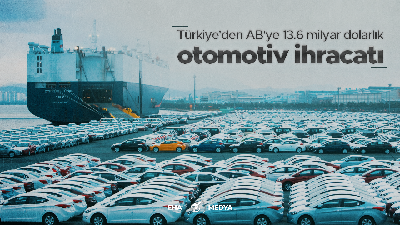 Türkiye'den AB'ye 13.6 milyar dolarlık otomotiv ihracatı