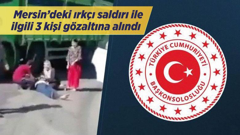 Mersin'deki ırkçı saldırı ile ilgili 3 kişi gözaltına alındı