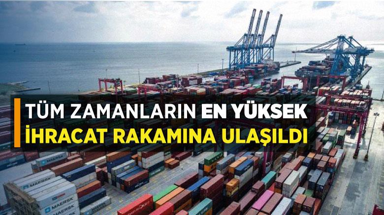 Tüm zamanların en yüksek ihracat rakamına ulaşıldı