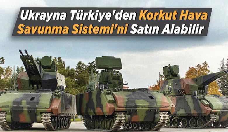 Ukrayna Türkiye'den Korkut Hava Savunma Sistemi'ni satın alabilir