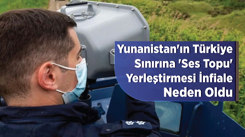 Yunanistan'ın Türkiye sınırına 'ses topu' yerleştirmesi infiale neden oldu