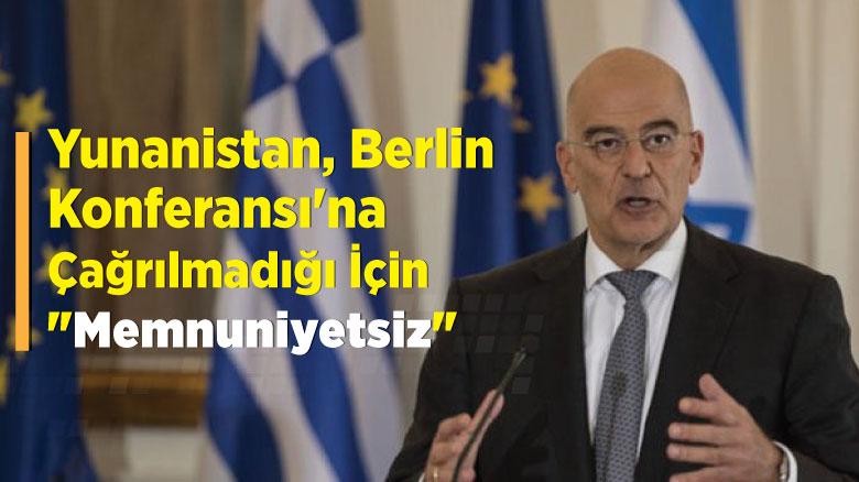 """Yunanistan, Berlin Konferansı'na çağrılmadığı için """"memnuniyetsiz"""""""
