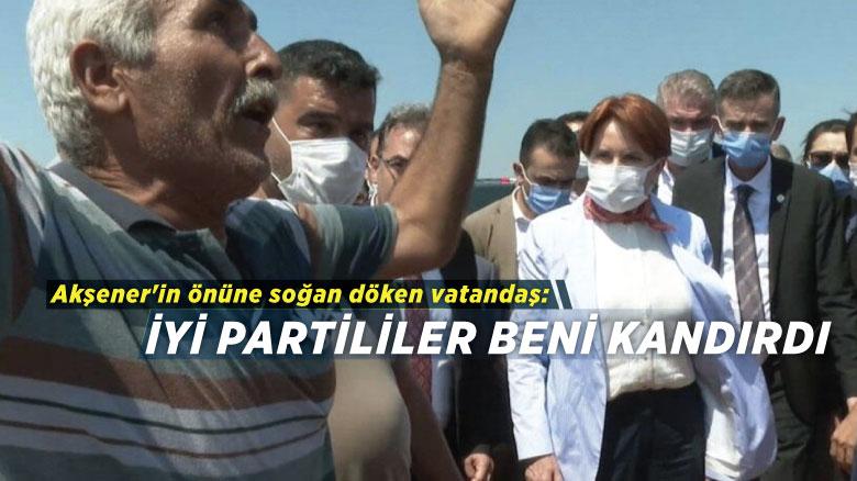 Akşener'in önüne soğan döken vatandaş: İYİ Partililer beni kandırdı