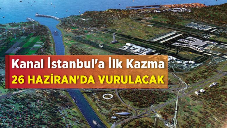 Kanal İstanbul'a ilk kazma 26 Haziran'da vurulacak